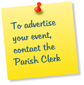 To advertise your event, contact the Parish Clerk