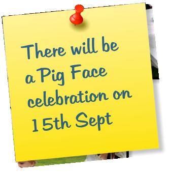 There will be a Pig Face celebration on 15th Sept