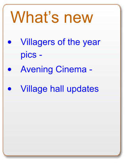 What�s new  Avening Cinema -  � Villagers of the year pics -  � Village hall updates  �